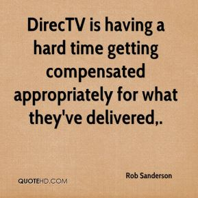 Rob Sanderson  - DirecTV is having a hard time getting compensated appropriately for what they've delivered.