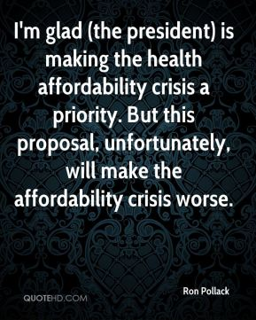 Ron Pollack  - I'm glad (the president) is making the health affordability crisis a priority. But this proposal, unfortunately, will make the affordability crisis worse.