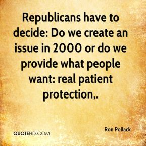 Ron Pollack  - Republicans have to decide: Do we create an issue in 2000 or do we provide what people want: real patient protection.