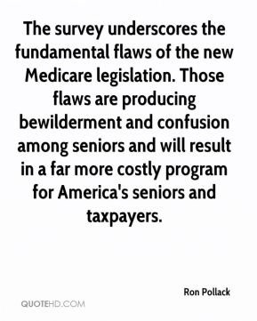 Ron Pollack  - The survey underscores the fundamental flaws of the new Medicare legislation. Those flaws are producing bewilderment and confusion among seniors and will result in a far more costly program for America's seniors and taxpayers.