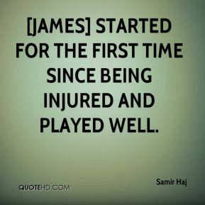 [James] started for the first time since being injured and played well.
