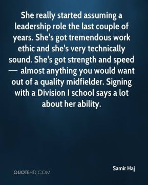 She really started assuming a leadership role the last couple of years. She's got tremendous work ethic and she's very technically sound. She's got strength and speed — almost anything you would want out of a quality midfielder. Signing with a Division I school says a lot about her ability.