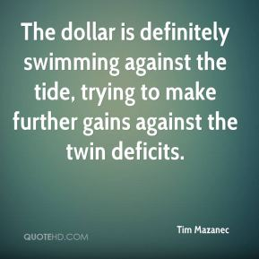 Tim Mazanec  - The dollar is definitely swimming against the tide, trying to make further gains against the twin deficits.