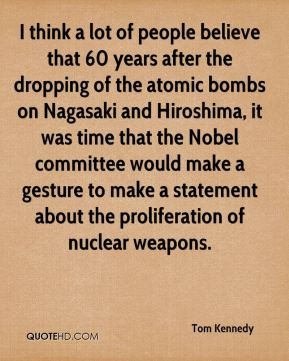 I think a lot of people believe that 60 years after the dropping of the atomic bombs on Nagasaki and Hiroshima, it was time that the Nobel committee would make a gesture to make a statement about the proliferation of nuclear weapons.