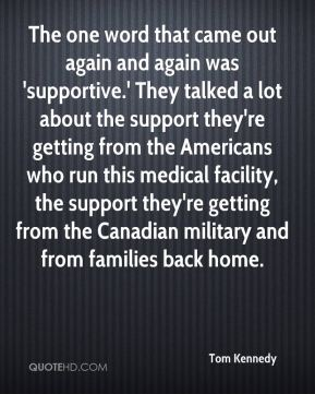 The one word that came out again and again was 'supportive.' They talked a lot about the support they're getting from the Americans who run this medical facility, the support they're getting from the Canadian military and from families back home.