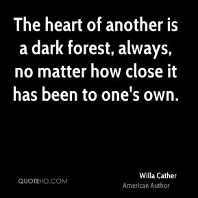 The heart of another is a dark forest, always, no matter how close it has been to one's own.