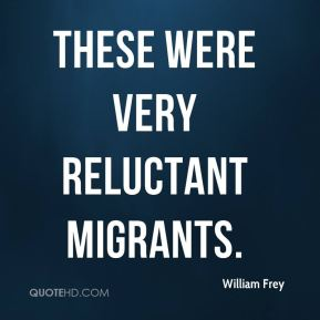 William Frey  - These were very reluctant migrants.