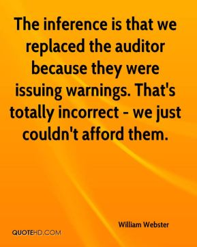 William Webster  - The inference is that we replaced the auditor because they were issuing warnings. That's totally incorrect - we just couldn't afford them.