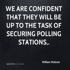 William Webster  - We are confident that they will be up to the task of securing polling stations.