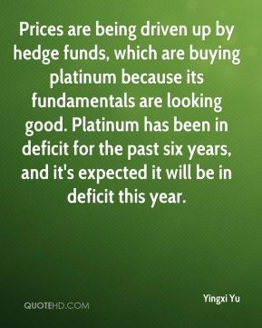 Prices are being driven up by hedge funds, which are buying platinum because its fundamentals are looking good. Platinum has been in deficit for the past six years, and it's expected it will be in deficit this year.