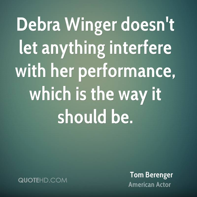 Debra Winger doesn't let anything interfere with her performance, which is the way it should be.