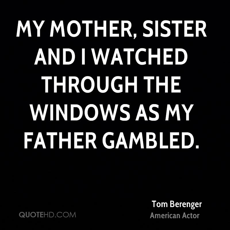 My mother, sister and I watched through the windows as my father gambled.
