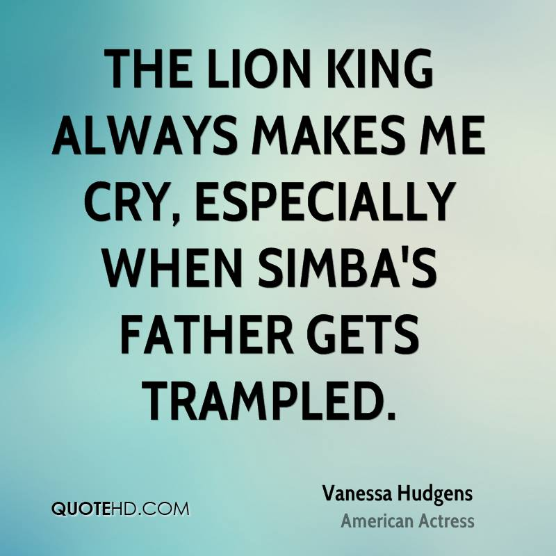 The Lion King always makes me cry, especially when Simba's father gets trampled.