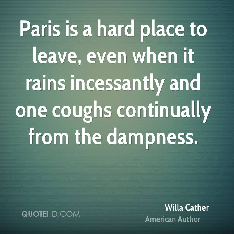 Paris is a hard place to leave, even when it rains incessantly and one coughs continually from the dampness.