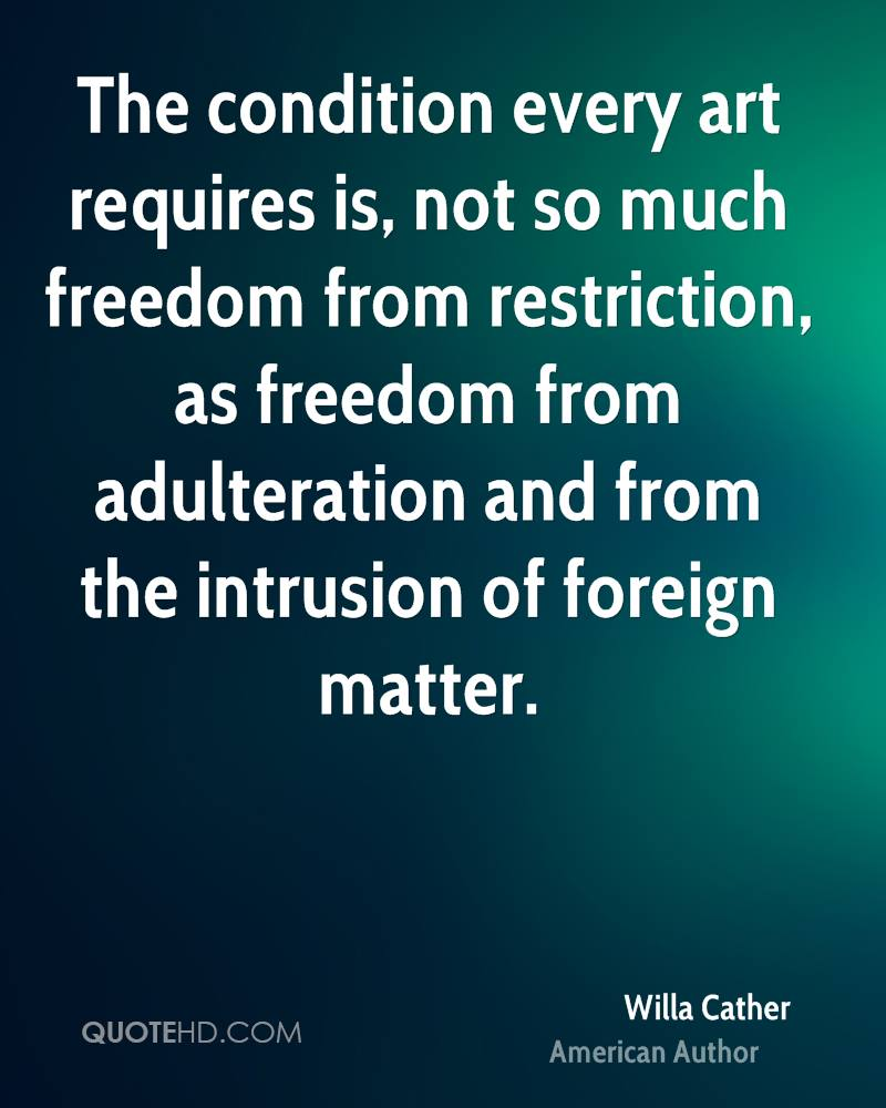 The condition every art requires is, not so much freedom from restriction, as freedom from adulteration and from the intrusion of foreign matter.
