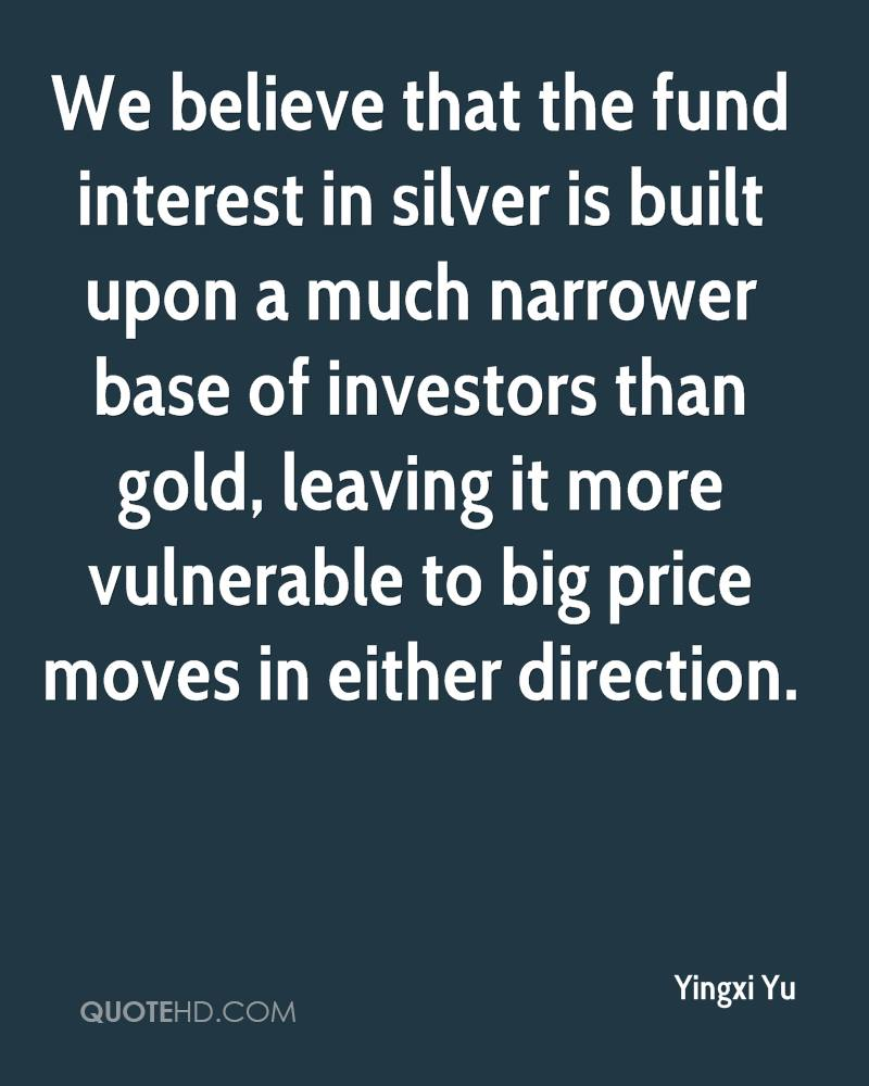 We believe that the fund interest in silver is built upon a much narrower base of investors than gold, leaving it more vulnerable to big price moves in either direction.