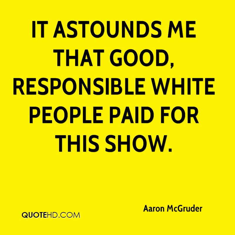 It astounds me that good, responsible white people paid for this show.