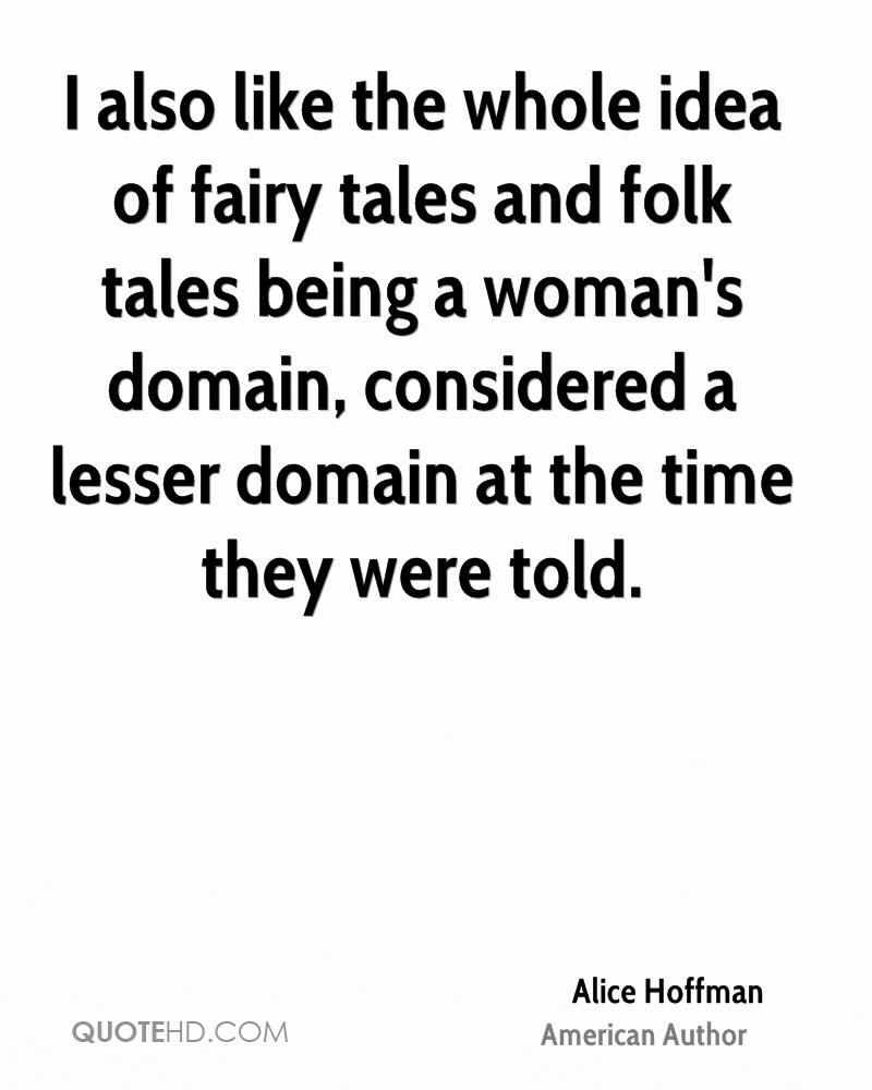 I also like the whole idea of fairy tales and folk tales being a woman's domain, considered a lesser domain at the time they were told.