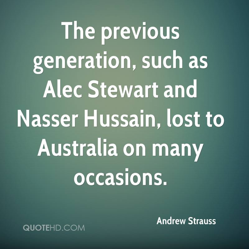 The previous generation, such as Alec Stewart and Nasser Hussain, lost to Australia on many occasions.