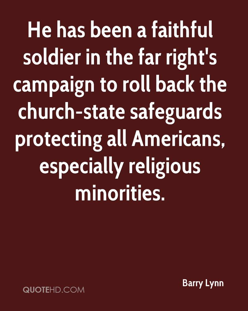 He has been a faithful soldier in the far right's campaign to roll back the church-state safeguards protecting all Americans, especially religious minorities.