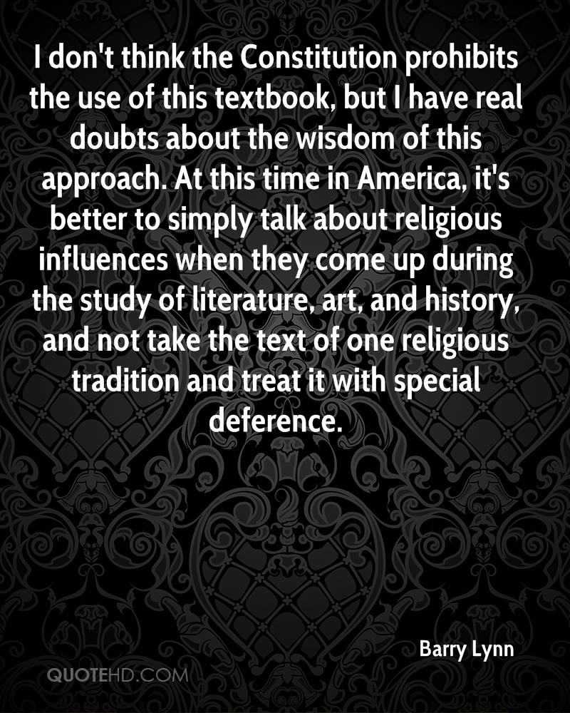 I don't think the Constitution prohibits the use of this textbook, but I have real doubts about the wisdom of this approach. At this time in America, it's better to simply talk about religious influences when they come up during the study of literature, art, and history, and not take the text of one religious tradition and treat it with special deference.