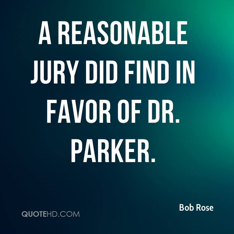 a reasonable jury did find in favor of Dr. Parker.