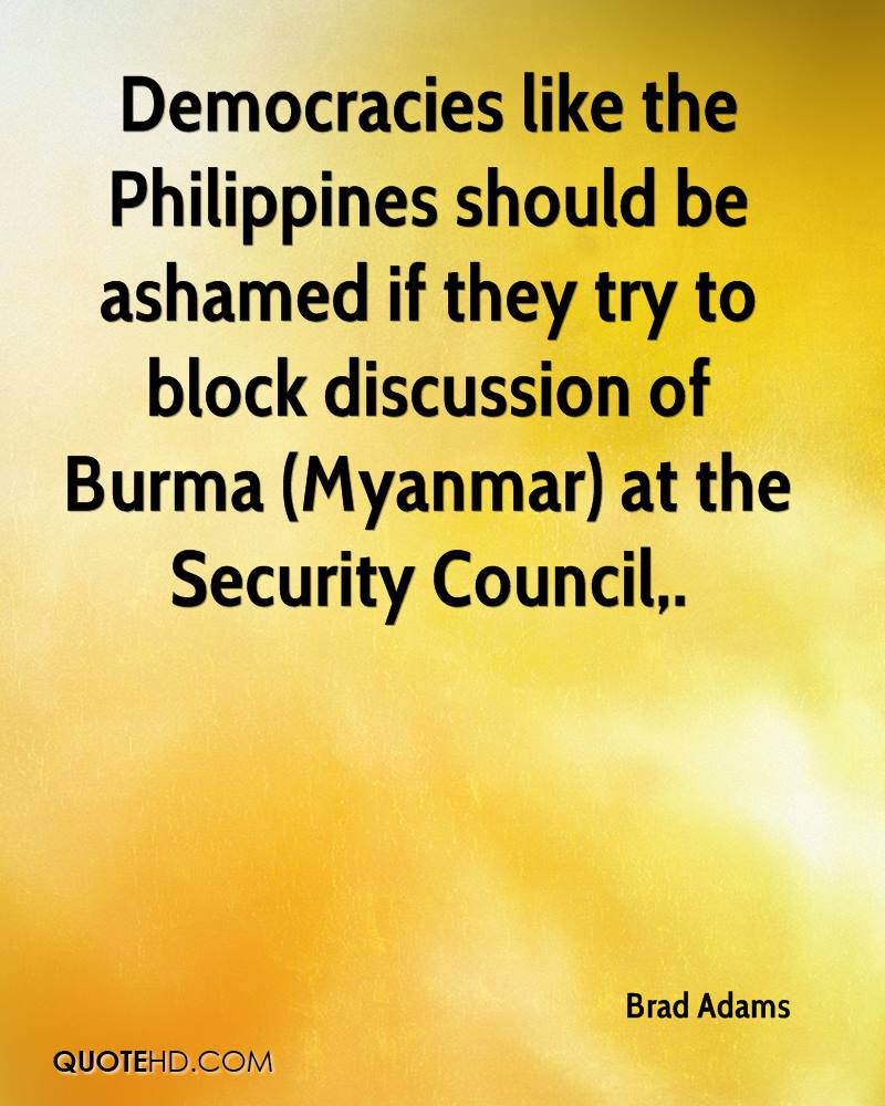 Democracies like the Philippines should be ashamed if they try to block discussion of Burma (Myanmar) at the Security Council.
