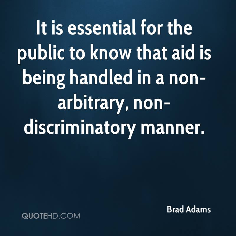 It is essential for the public to know that aid is being handled in a non-arbitrary, non-discriminatory manner.