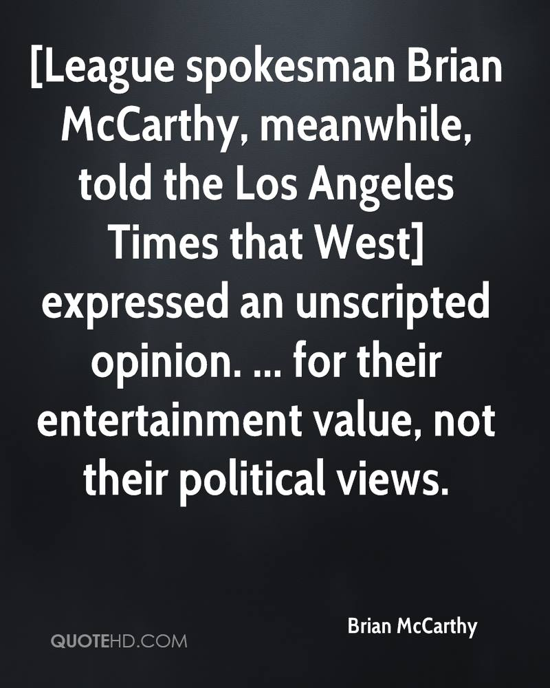 [League spokesman Brian McCarthy, meanwhile, told the Los Angeles Times that West] expressed an unscripted opinion. ... for their entertainment value, not their political views.