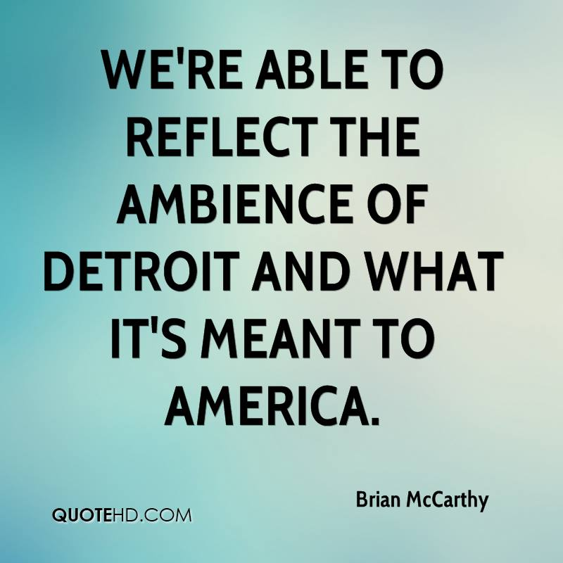We're able to reflect the ambience of Detroit and what it's meant to America.