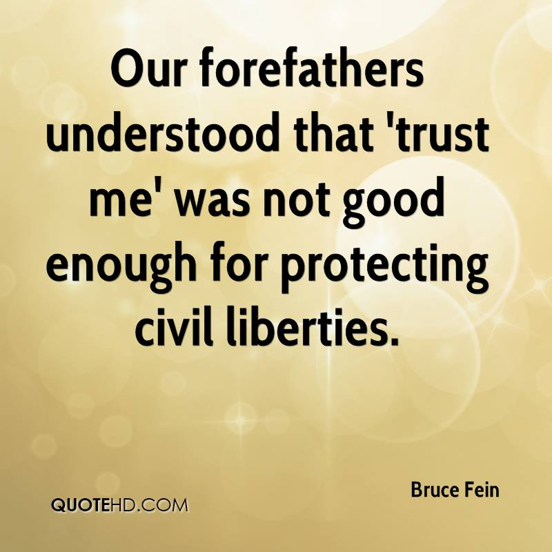 Our forefathers understood that 'trust me' was not good enough for protecting civil liberties.