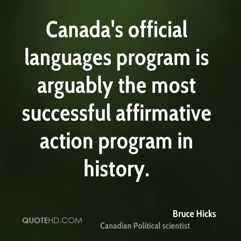 Canada's official languages program is arguably the most successful affirmative action program in history.