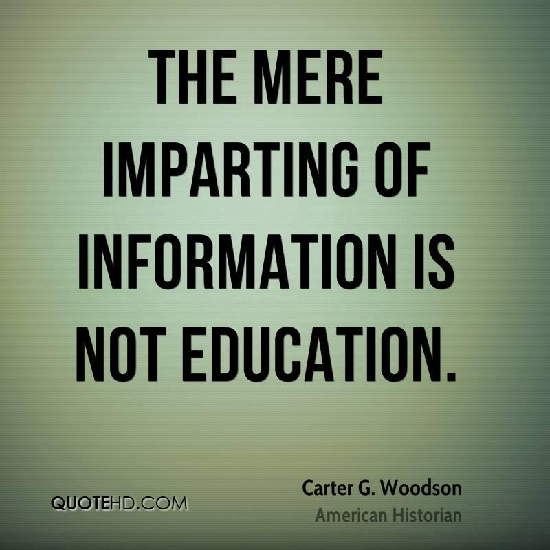 The mere imparting of information is not education.