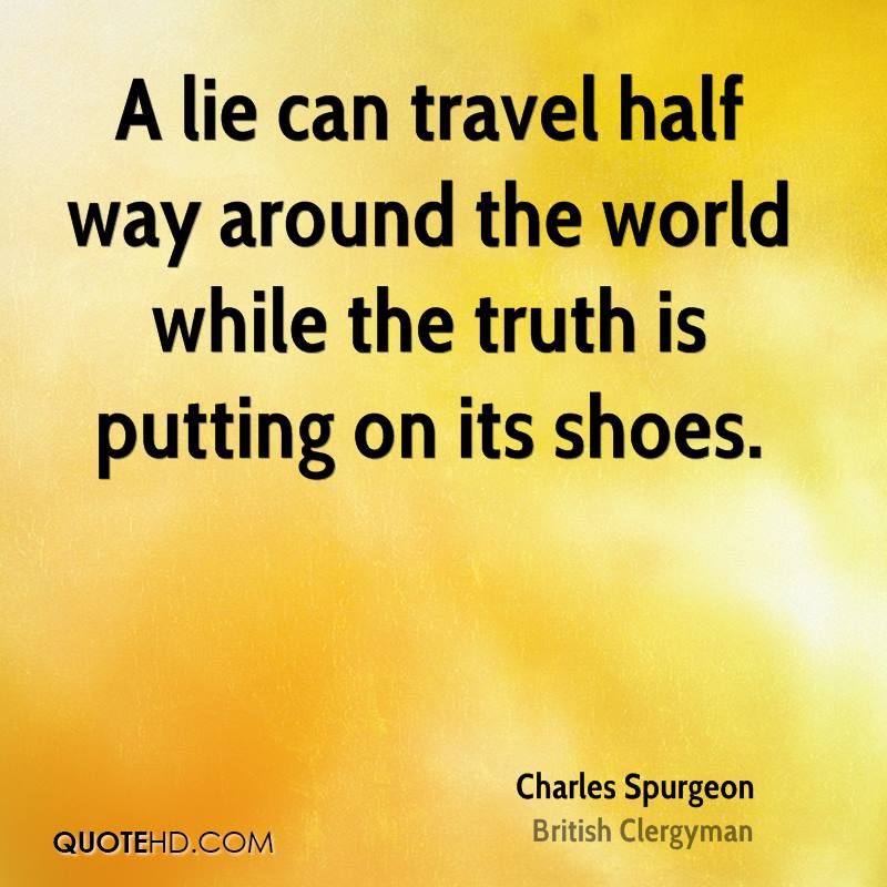 A Lie Can Travel Half Way Around The World While The Truth Is Putting On Its