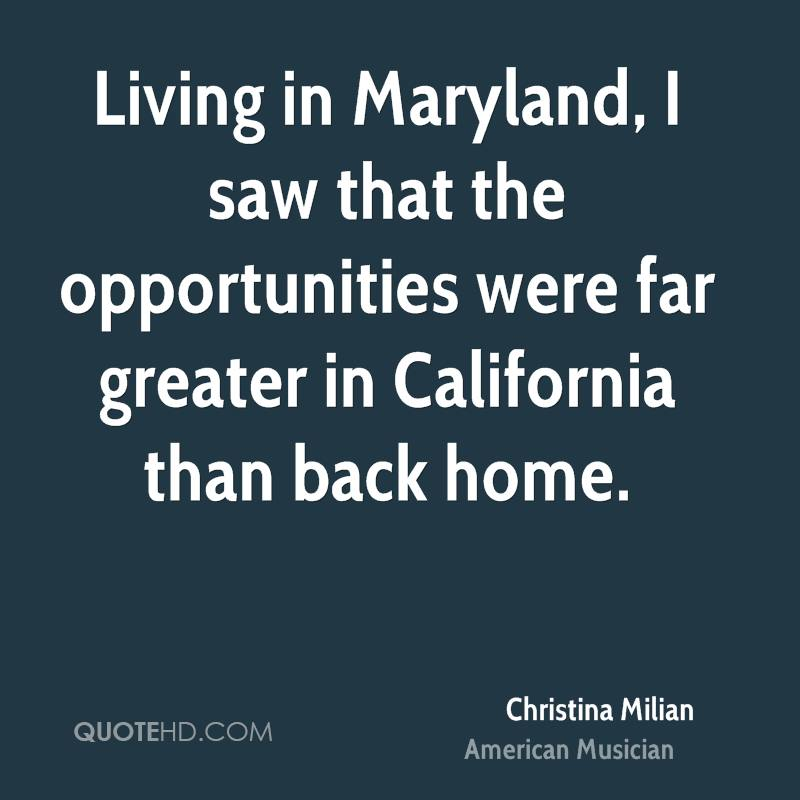 Living in Maryland, I saw that the opportunities were far greater in California than back home.