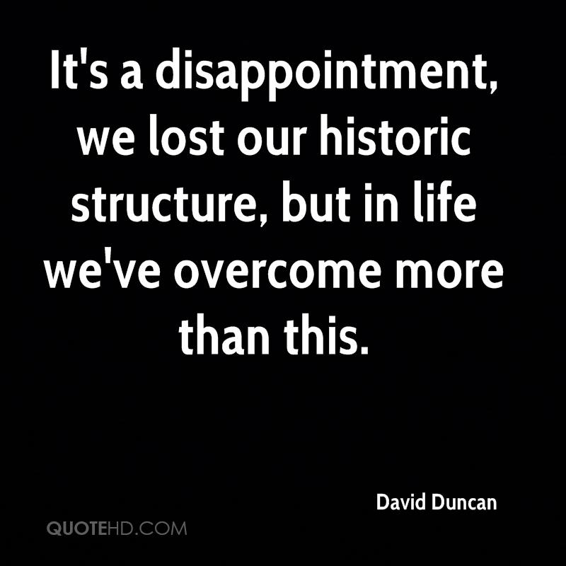 It's a disappointment, we lost our historic structure, but in life we've overcome more than this.
