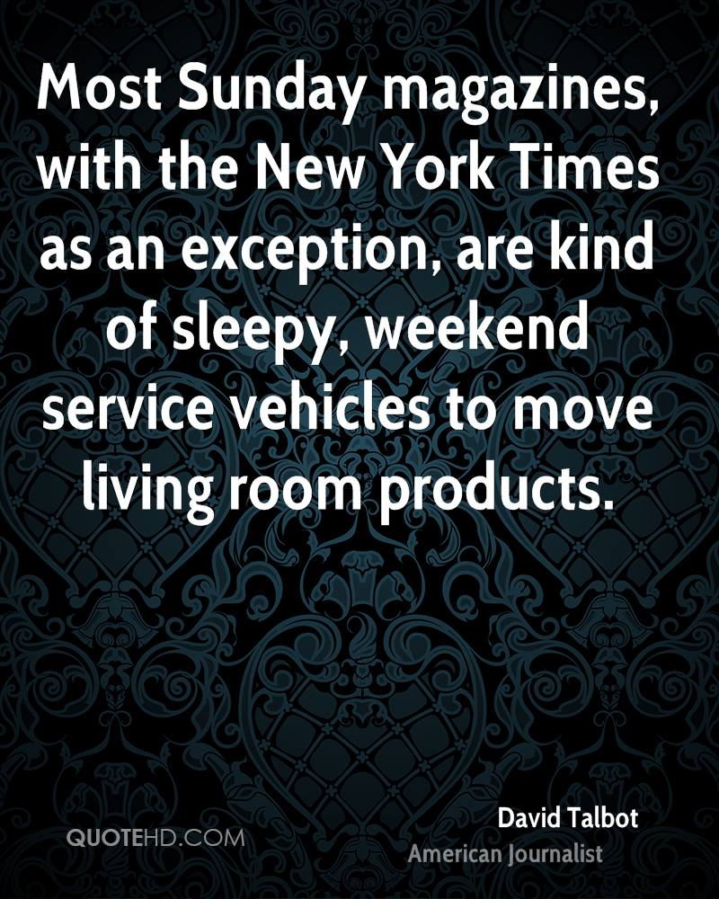 Most Sunday magazines, with the New York Times as an exception, are kind of sleepy, weekend service vehicles to move living room products.