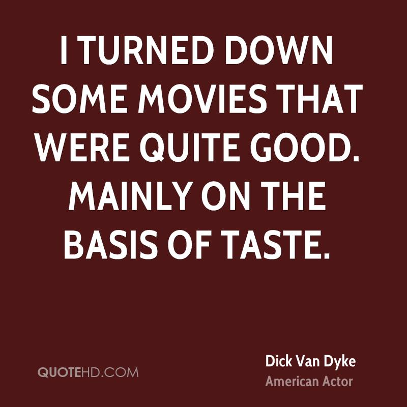 I turned down some movies that were quite good. mainly on the basis of taste.