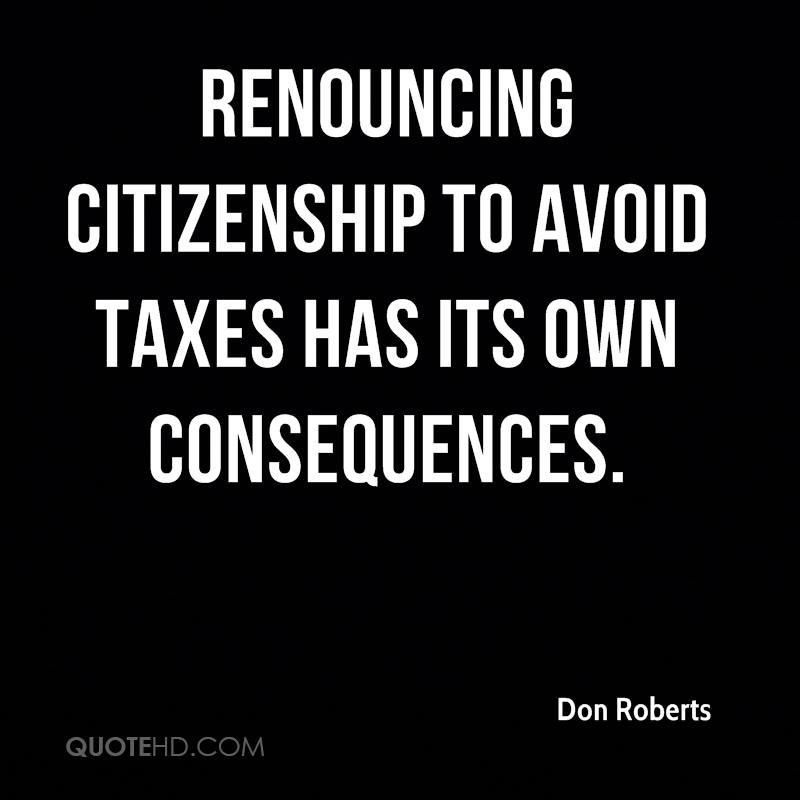 Renouncing citizenship to avoid taxes has its own consequences.