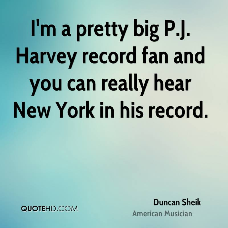 I'm a pretty big P.J. Harvey record fan and you can really hear New York in his record.