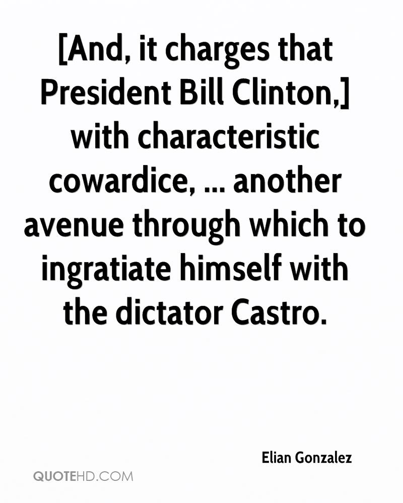 [And, it charges that President Bill Clinton,] with characteristic cowardice, ... another avenue through which to ingratiate himself with the dictator Castro.