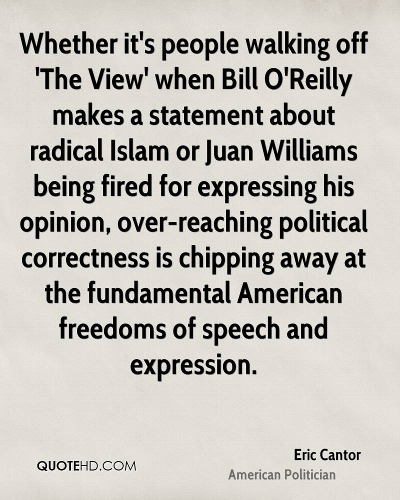 Whether it's people walking off 'The View' when Bill O'Reilly makes a statement about radical Islam or Juan Williams being fired for expressing his opinion, over-reaching political correctness is chipping away at the fundamental American freedoms of speech and expression.