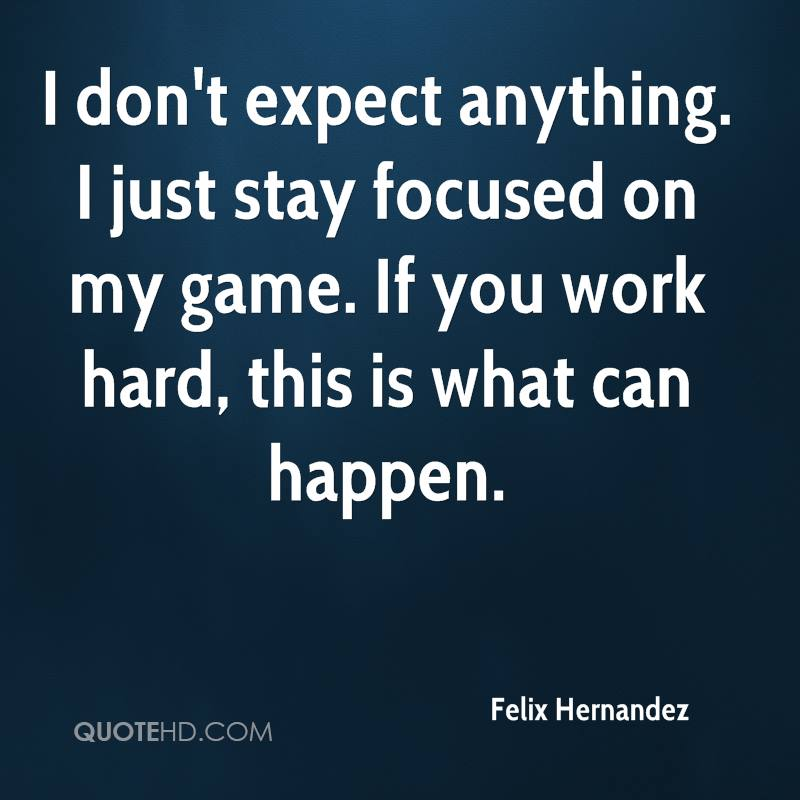 I don't expect anything. I just stay focused on my game. If you work hard, this is what can happen.