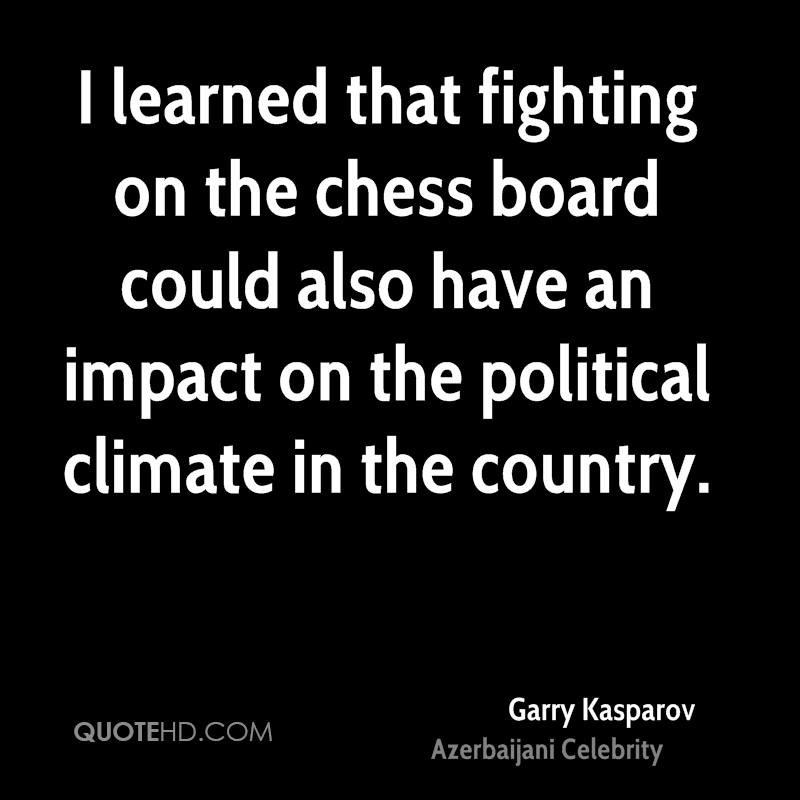 I learned that fighting on the chess board could also have an impact on the political climate in the country.