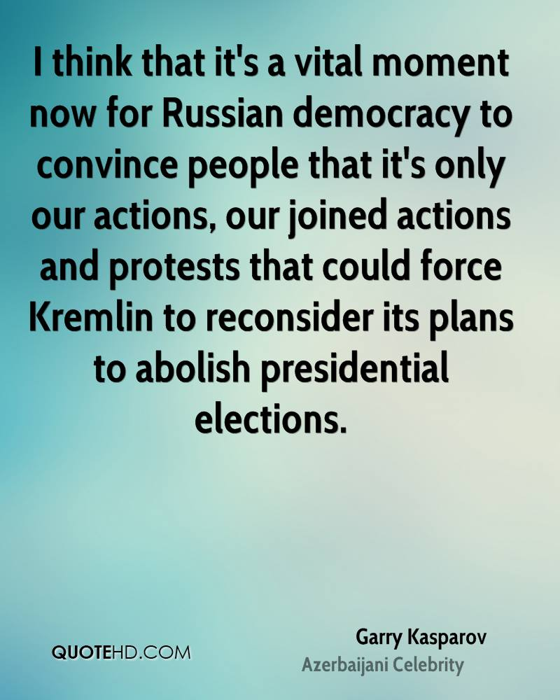 I think that it's a vital moment now for Russian democracy to convince people that it's only our actions, our joined actions and protests that could force Kremlin to reconsider its plans to abolish presidential elections.