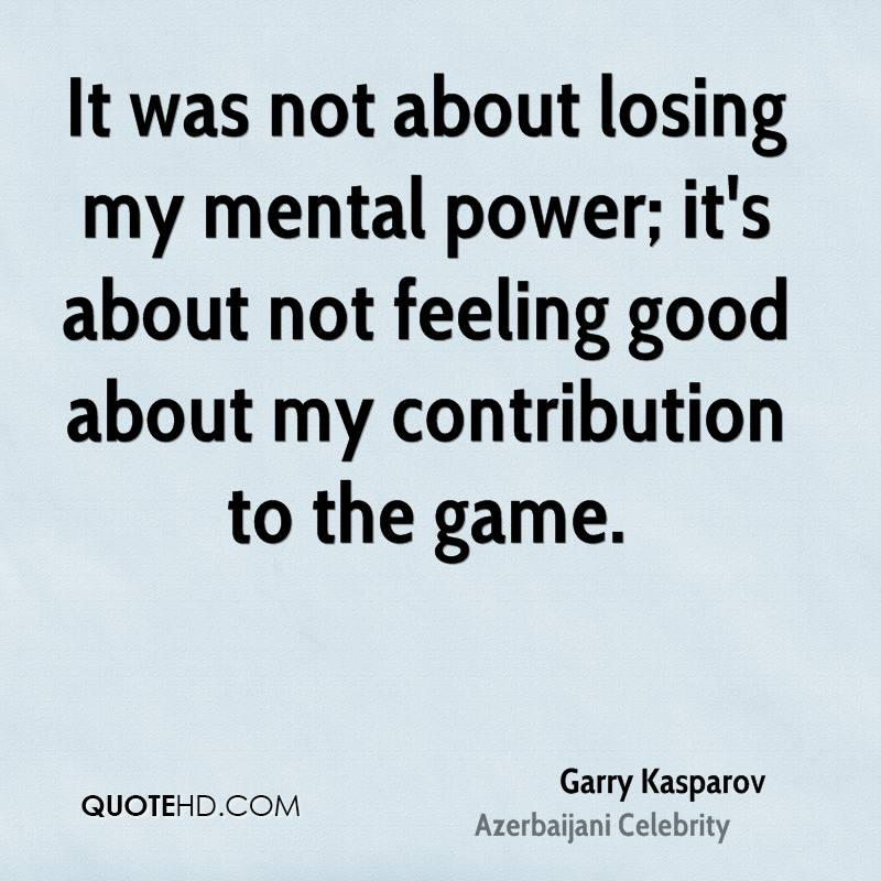 Not Feeling Good Quotes Amazing Garry Kasparov Power Quotes  Quotehd