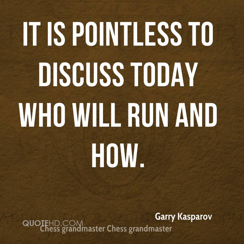 It is pointless to discuss today who will run and how.