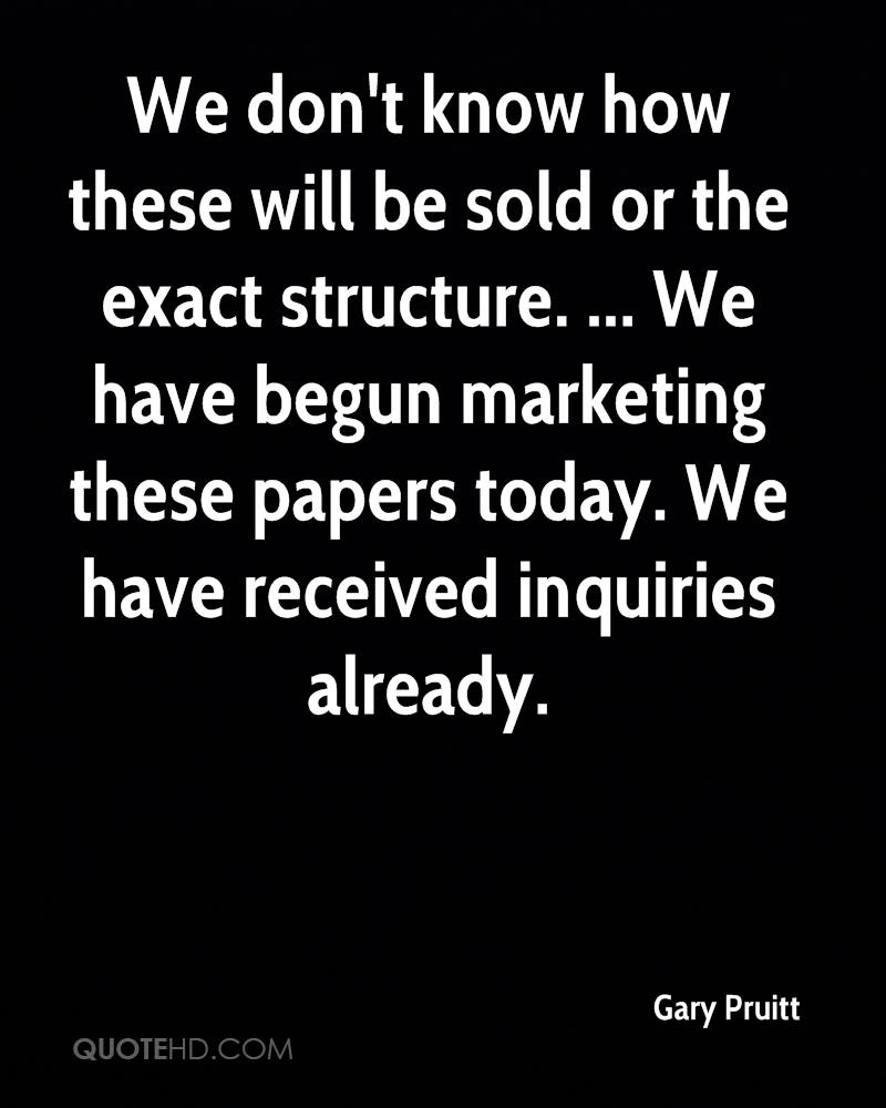 We don't know how these will be sold or the exact structure. ... We have begun marketing these papers today. We have received inquiries already.