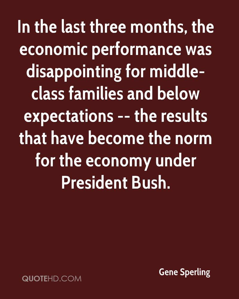 In the last three months, the economic performance was disappointing for middle-class families and below expectations -- the results that have become the norm for the economy under President Bush.