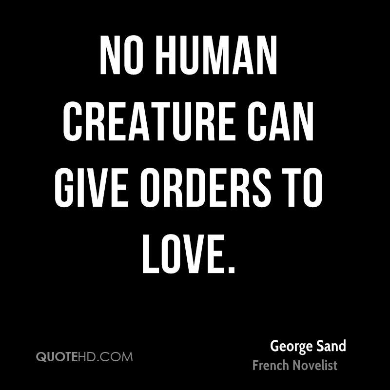 No human creature can give orders to love.